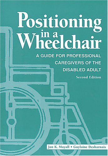 elchair: A Guide for Professional Caregivers of the Disabled Adult (Positioning in a Wheelchair: A Gde/ Professional Caregivers) ()