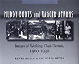Muddy Boots and Ragged Aprons : Images of Working-Class Detroit, 1900-1930, Boyle, Kevin and Getis, Victoria, 0814324827