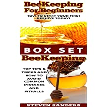 Beekeeping: The Complete Starter Box Set 2 books! How To Start Your First Beehive Today ~ Top Tips & Tricks and How to Avoid Common Mistakes and Pitfalls