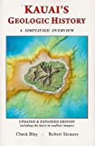 Kauai's Geologic History (2013 Edition) - Updated & Expanded Edition (A Simplified Overview) by Chuck Blay & Robert Siemers (2013-05-03)