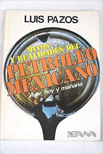 Mitos y realidades del petróleo mexicano (Spanish Edition ...