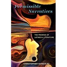 Permissible Narratives: The Promise of Latino/a Literature (Cognitive Approaches to Culture)