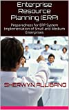 Enterprise Resource Planning (ERP): Preparedness for ERP System Implementation of Small and Medium Enterprises