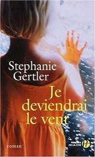 Je deviendrai le vent, Gertler, Stephanie