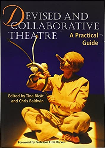 A Practical Guide Devised and Collaborative Theatre