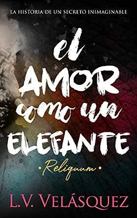 El amor como un elefante: Reliquum eBook: VELÁSQUEZ, L. V.: Amazon ...