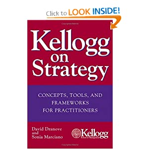 Kellogg on Strategy : Concepts, Tools, and Frameworks for Practitioners David Dranove and Sonia Marciano