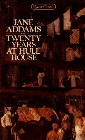 Twenty Years at Hull-House (Signet Classics)