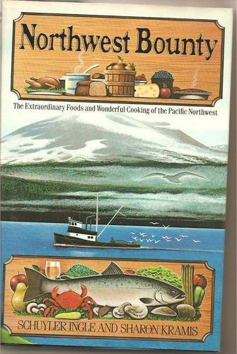 Northwest Bounty: The Extraordinary Foods and Wonderful Cooking of the Pacific Northwest by Sharon Kramis, Schuyler Ingle
