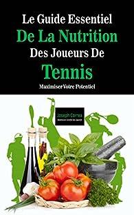 Le Guide Essentiel De La Nutrition Des Joueurs De Tennis: Maximiser Votre Potentiel par Joseph  Correa