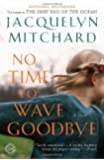No Time to Wave Goodbye: A Novel (Random House Reader's Circle)