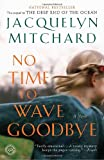 No Time to Wave Goodbye, Jacquelyn Mitchard, 0812979575