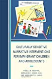 Culturally Sensitive Narrative Interventions for Immigrant Children and Adolescents, Giselle B. Esquivel and Marguerite L. Jarvis, 0761850341