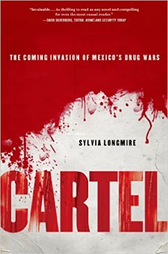 Book Cartel: The Coming Invasion of Mexico's Drug Wars by Longmire, Sylvia (2013)