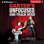 Carter's Unfocused, One-Track Mind: A Novel | Brent Crawford