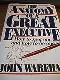 The Anatomy of a Great Executive, John Wareham, 0887305059