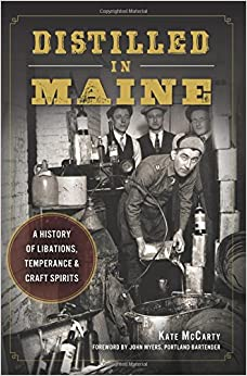 Book Distilled in Maine:: A History of Libations, Temperance & Craft Spirits (American Palate)