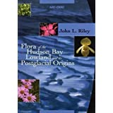 Flora of the Hudson Bay Lowland and Its Postglacial Origins by John L. Riley (2003-01-03)