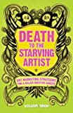 img - for Death To The Starving Artist: Art Marketing Strategies for a Killer Creative Career book / textbook / text book