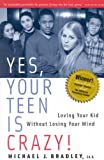 Yes, Your Teen is Crazy! Loving Your Kid Without Losing Your Mind [Fourth Printing]
