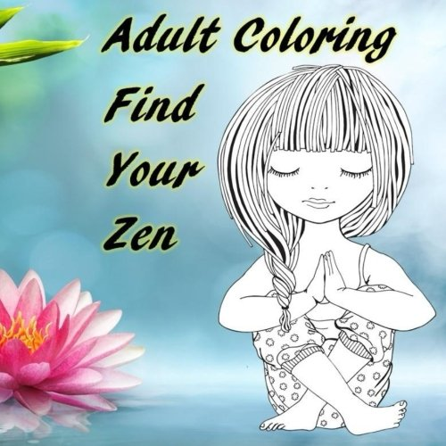 Read Online Adult Coloring Find Your Zen: Relaxation, Stress Relief, Meditation, Anti-Stress ebook
