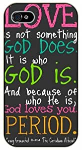 iPhone 5C Love is not something God does. God loves you. Period - black plastic case / Life quotes, inspirational and motivational / Surelock Authentic