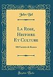 Amazon / Forgotten Books: La Rose, Histoire Et Culture 500 Variétés de Rosiers Classic Reprint French Edition (Jules Bel)