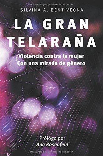 La Gran Telaraña: Violencia contra la mujer con una mirada de genero (Spanish Edition) [Silvina A.] (Tapa Blanda)