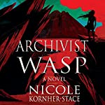 Archivist Wasp: A Novel | Nicole Kornher-Stace