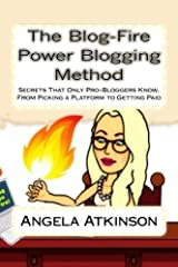 The Blog-Fire Power Blogging Method: Secrets That Only Pro-Bloggers Know, From Picking a Platform to Getting Paid (The Practical Online Writer's Guide to Life) (Volume 2) Paperback