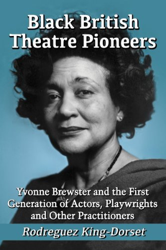 Black British Theatre Pioneers: Yvonne Brewster and the First Generation of Actors, Playwrights and Other Practitioners