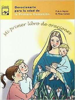 Mi primer libro de oraciones devocionario para la edad de la mi primer libro de oraciones devocionario para la edad de la primera comunin con frmulas de los nuevos catecismos fandeluxe Images