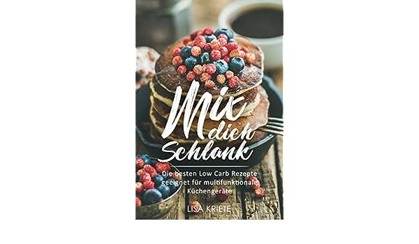 Amazon Com Mix Dich Schlank Die Besten Low Carb Rezepte Geeignet