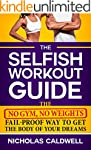 The Selfish Workout Guide: The No Gym...