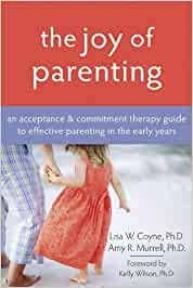 The Joy Of Parenting An Acceptance And Commitment Therapy border=