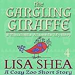 The Gargling Giraffe: A Cozy Zoo Short Story, Book 4 | Lisa Shea