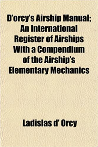 D'orcy's Airship Manual; An International Register of Airships With a Compendium of the Airship's Elementary Mechanics