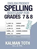 English Prodigy Spelling Bootcamp for Grades 7 And 8, Kalman Toth M.A. M.PHIL., 1492160113