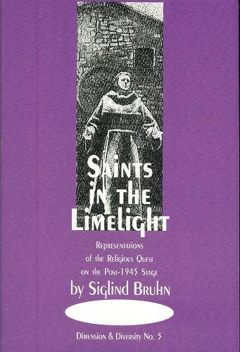 Saints in the Limelight: Representations of the Religious Quest on the Post-1945 Operatic Stage (Dimension & Diversity) Siglind Bruhn