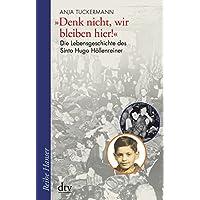Denk nicht, wir bleiben hier!: Die Lebensgeschichte des Sinto Hugo Höllenreiner (Reihe Hanser)