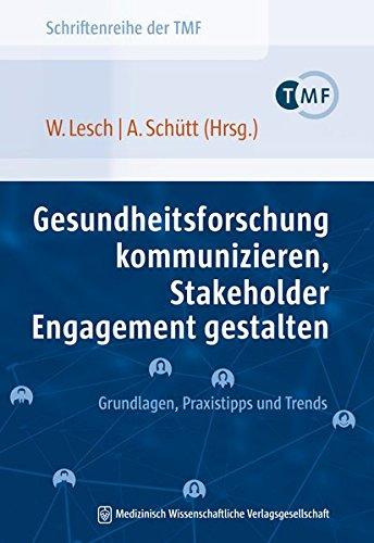 Gesundheitsforschung kommunizieren, Stakeholder Engagement gestalten: Grundlagen, Praxistipps und Trends (Schriftenreihe der TMF – Technologie- und ... die vernetzte medizinische Forschung e.V.)