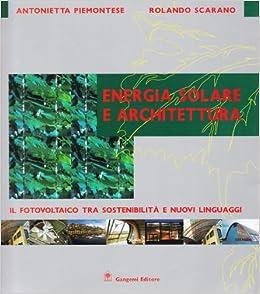 Book Energia solare e architettura. Il fotovoltaico tra sostenibilità e nuovi linguaggi