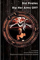 Did Pirates Rip Her Arms Off?: An Anthology Paperback