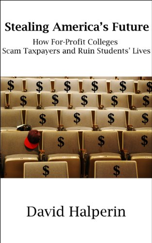 Stealing America's Future: How For-Profit Colleges Scam Taxpayers  and Ruin Students' Lives