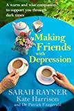 Making Friends with Depression: A warm and wise companion to guide you back to health and happiness