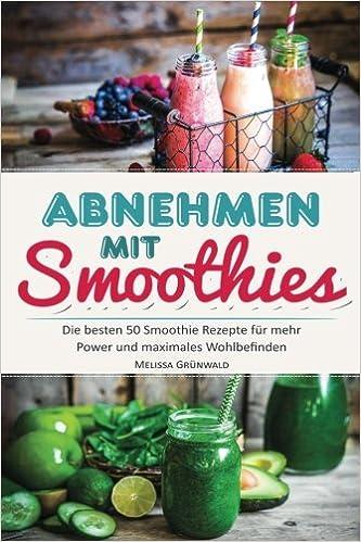Abnehmen Mit Smoothies Die Besten 50 Smoothie Rezepte Für Mehr