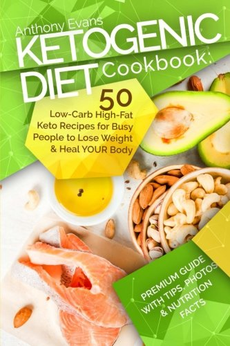 Ketogenic Diet Cookbook: 50 Low-Carb High-Fat Keto Recipes for Busy People to Lo by Mr Anthony Evans