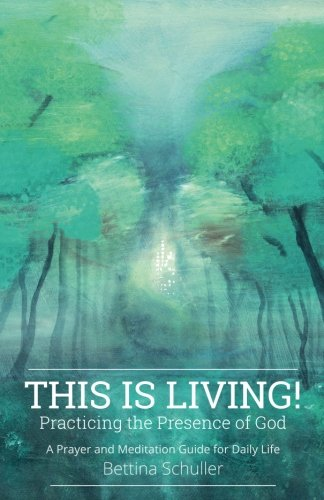 This Is Living! Practicing the Presence of God: A Prayer and Meditation Guide for Daily Life [Bettina Schuller] (Tapa Blanda)