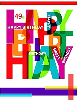 Happy 49th Birthday Notebook Journal Diary 105 Lined Pages
