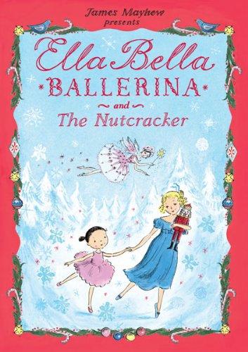 Nutcracker Ballet Gifts - Ella Bella Ballerina and The Nutcracker (Ella Bella Ballerina Series)